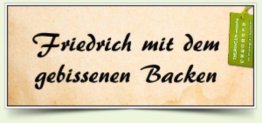 Friedrich mit dem gebissenen Backen