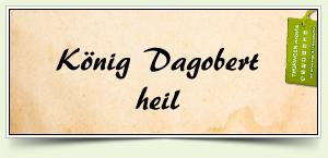 König Dagobert heil