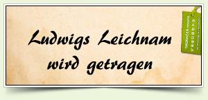 Ludwigs Leichnam wird getragen
