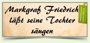 Markgraf Friedrich läßt seine Tochter säugen