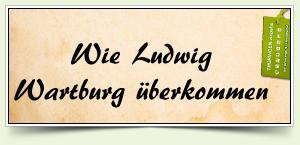 Wie Ludwig Wartburg überkommen